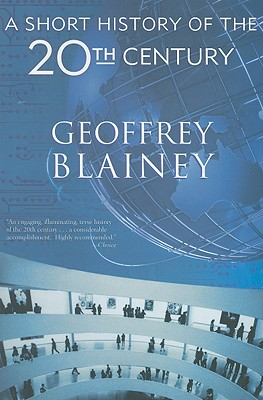 A Short History of the 20th Century By Blainey, Geoffrey